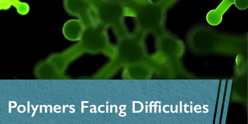 polymers facing difficulties - The Chemical Company